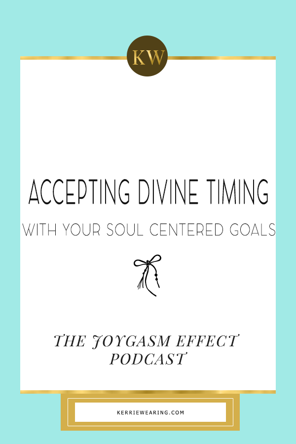 Accepting Divine Timing with your Soul Centered goals