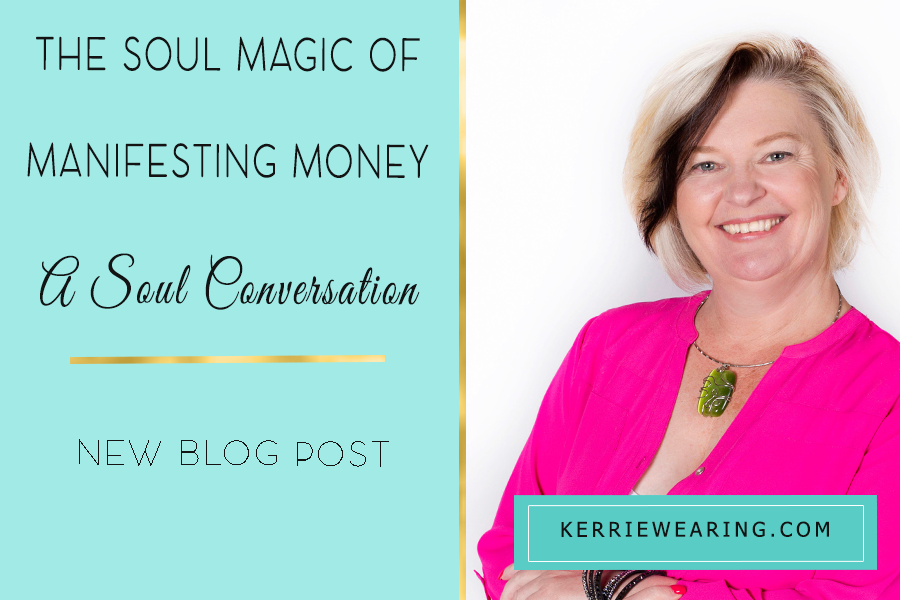 The Soul Magic of Manifesting Money – A Soul Conversation