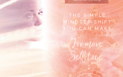 The Simple Mindset Shift You Can Make for More Self Love